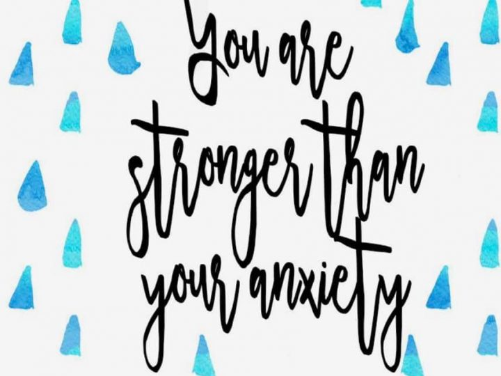 You are stronger than your anxiety