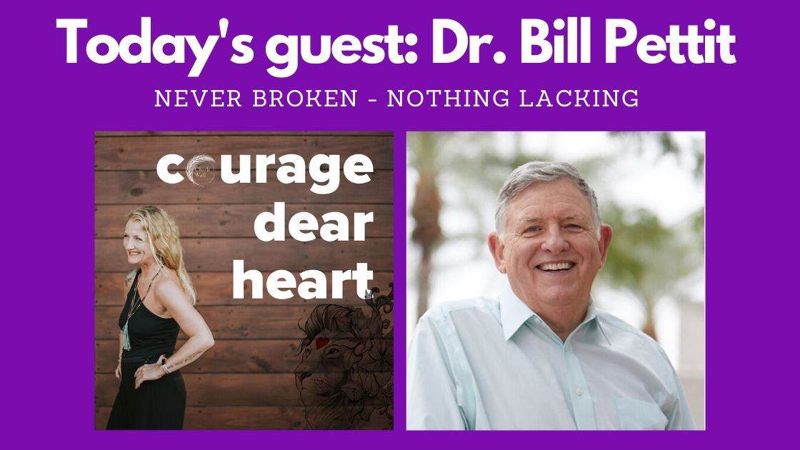 Dr Bill Pettit for the Courage Dear Heart podcast