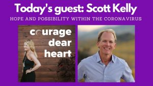 Scott Kelly for the Courage Dear Heart podcast