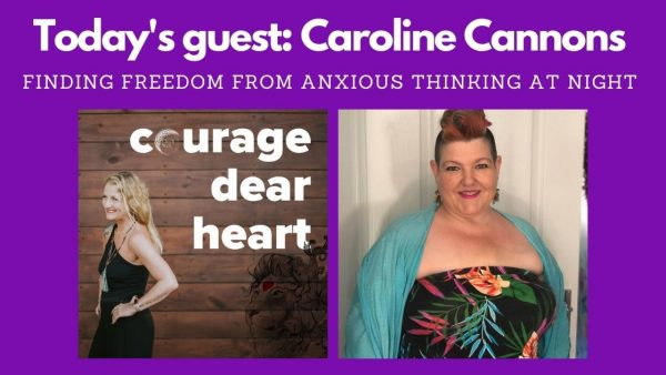 courage dear heart podcast - an interview with Caroline Cannons